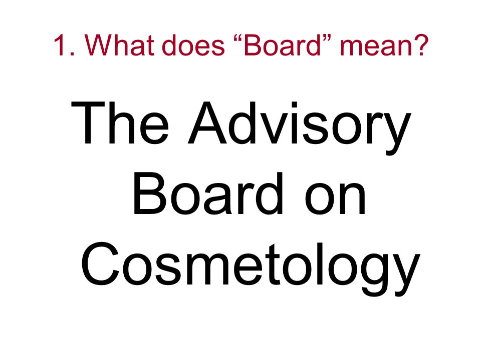 1. What does Board mean? The Advisory Board on Cosmetology