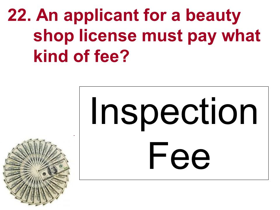 22. An applicant for a beauty shop license must pay what kind of fee? Inspection Fee