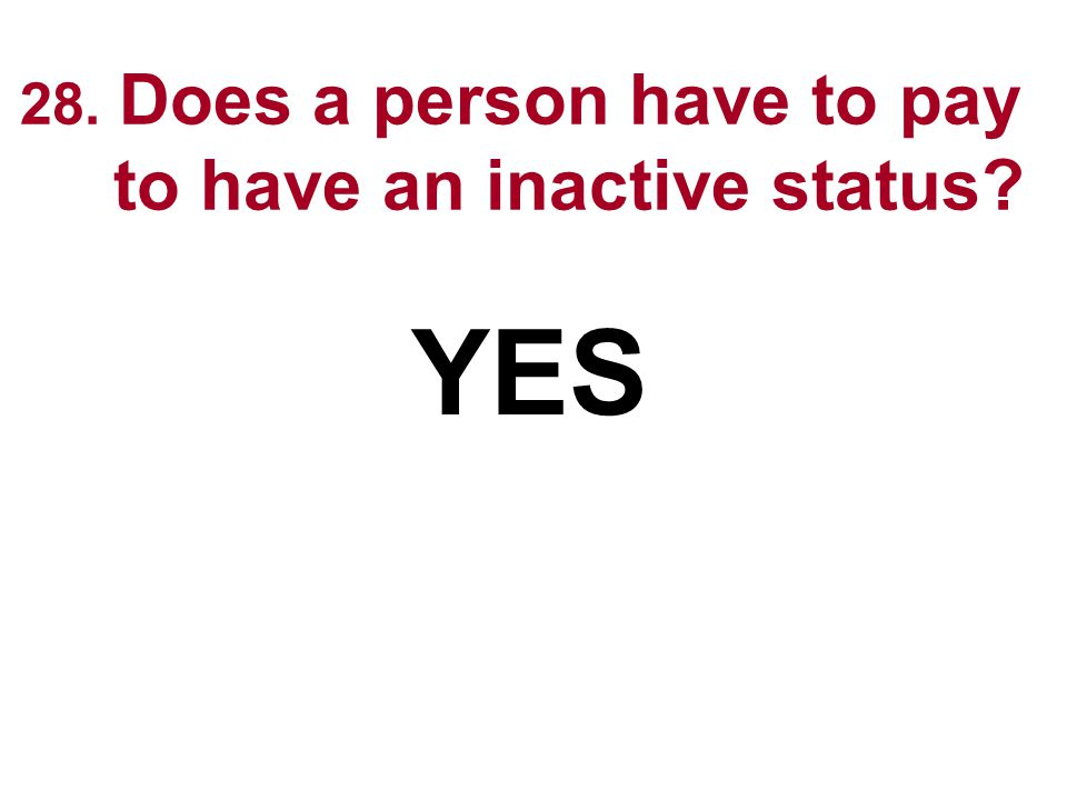 28. Does a person have to pay to have an inactive status? YES