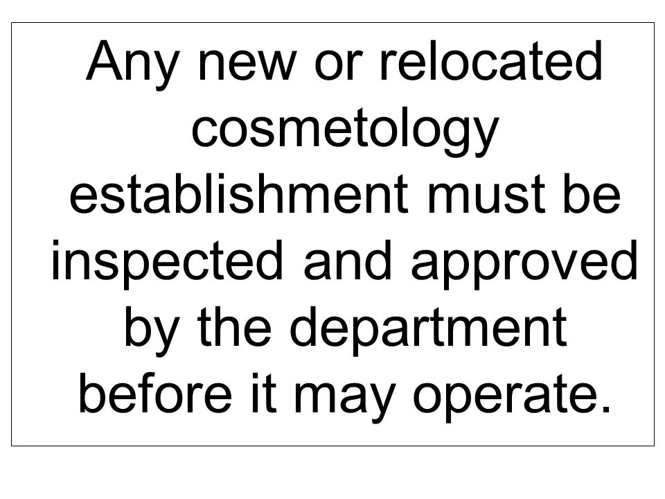Any new or relocated cosmetology establishment must be inspected and approved by the department before it may operate.