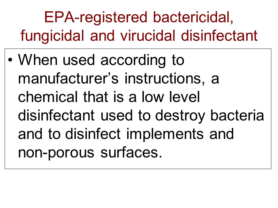 EPA-registered bactericidal, fungicidal and virucidal disinfectant When used according to manufacturers instructions, a chemical that is a low level d