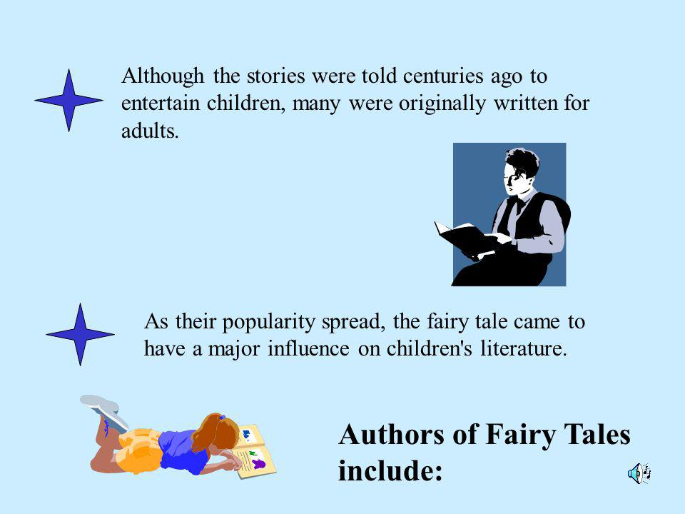 Often fairy tales involve ordinary people who have experiences of a supernatural kind and are affected by charms, disguises, spells, or other fantastic occurrences.