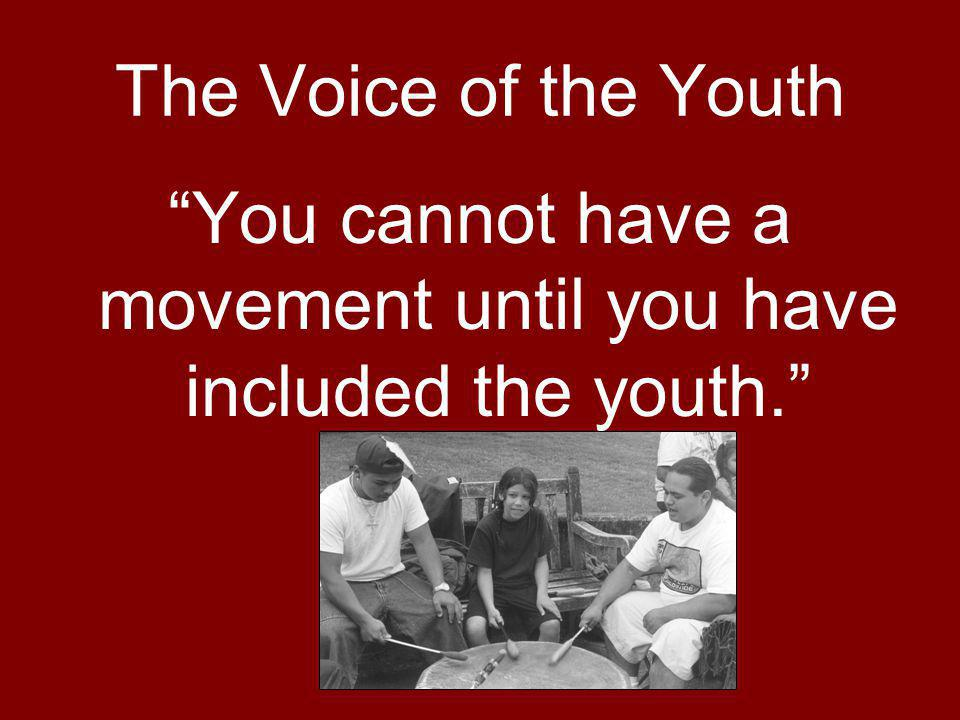 The Voice of the Youth You cannot have a movement until you have included the youth.