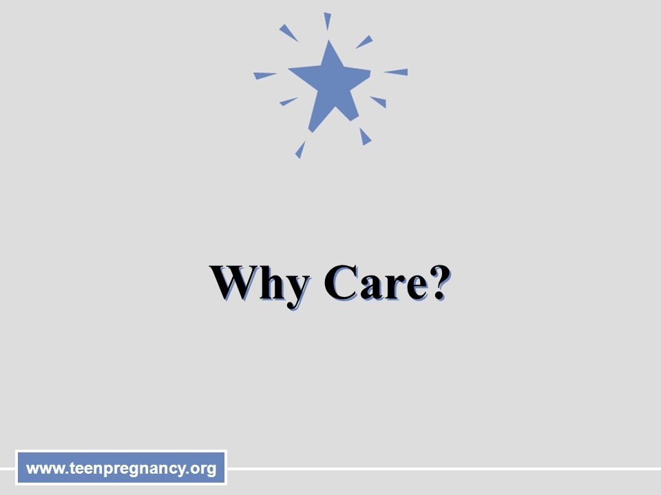 www.teenpregnancy.org Why Care?
