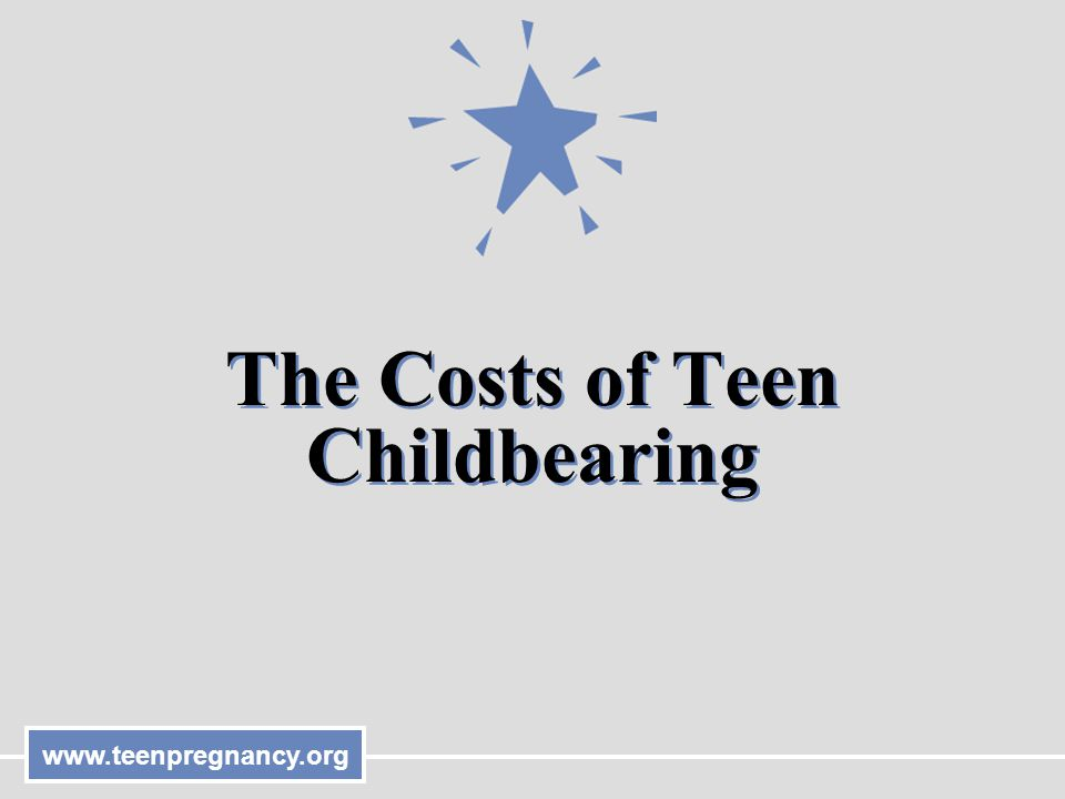 www.teenpregnancy.org The Costs of Teen Childbearing