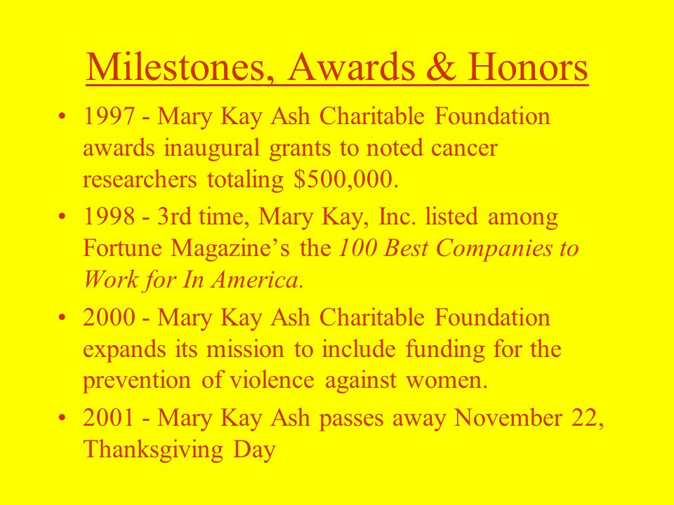 Milestones, Awards & Honors Mary Kay Ash Charitable Foundation awards inaugural grants to noted cancer researchers totaling $500,000.