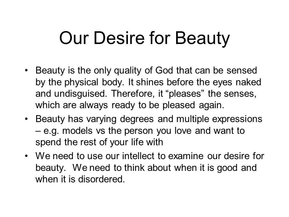 Our Desire for Beauty Beauty is the only quality of God that can be sensed by the physical body.