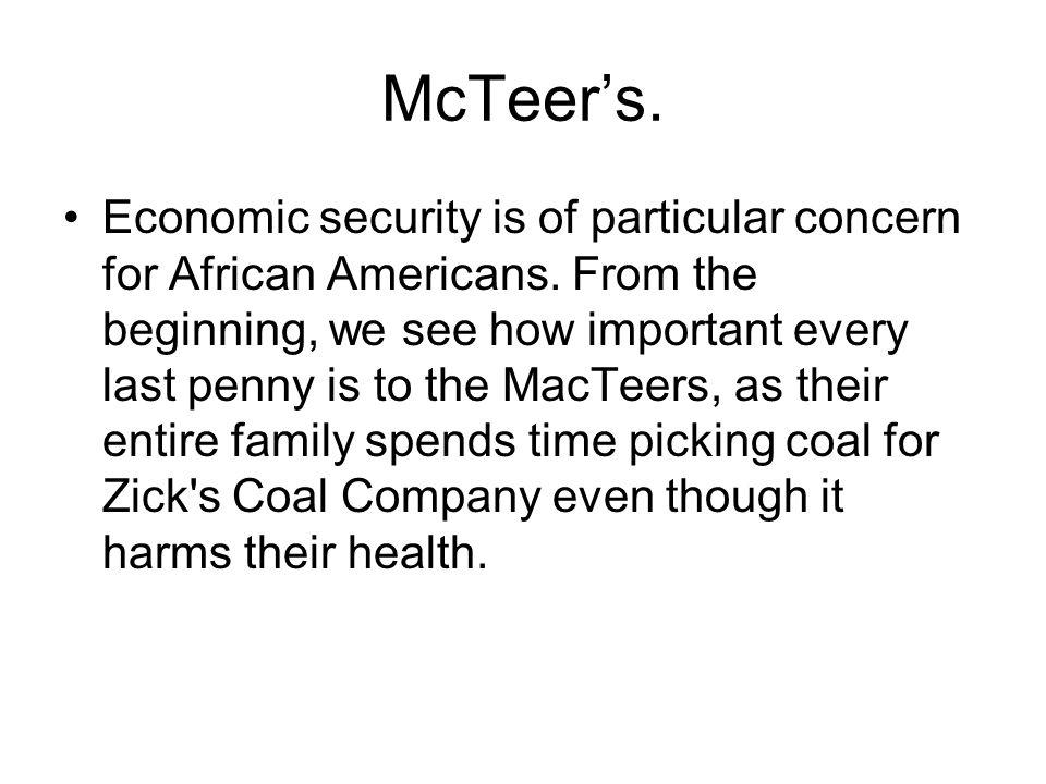 McTeers. Economic security is of particular concern for African Americans. From the beginning, we see how important every last penny is to the MacTeer