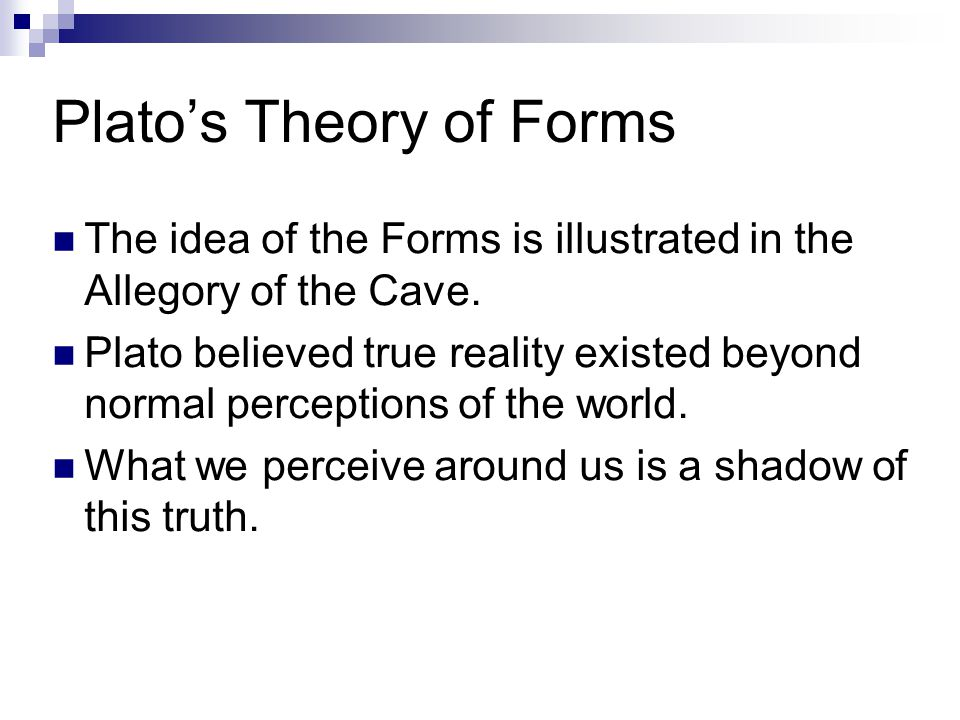Summing up continued… A Form is what a thing is Forms for Plato are unchanging and eternal Objects in this world imitate a Form which exists in the real world e.g.