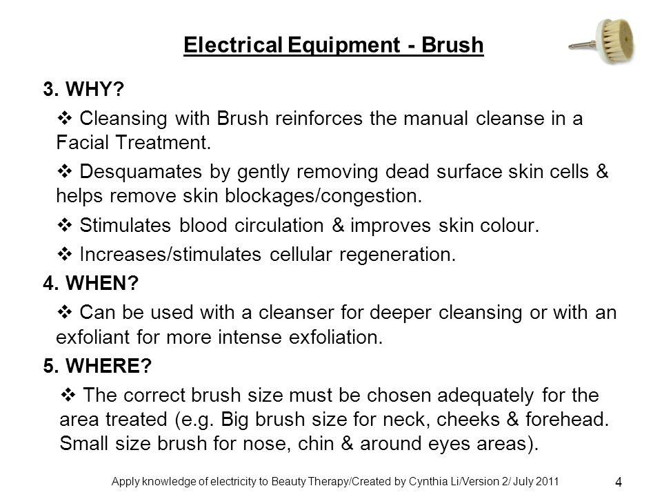 Apply knowledge of electricity to Beauty Therapy/Created by Cynthia Li/Version 2/ July 2011 4 Electrical Equipment - Brush 3.