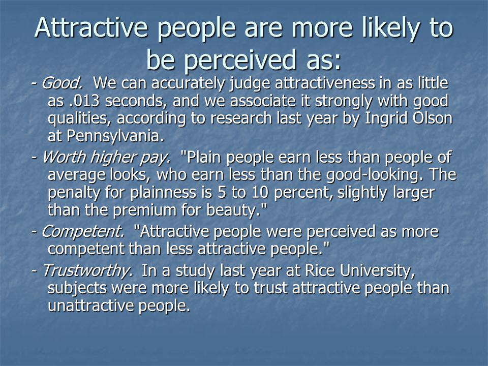 Attractive people are more likely to be perceived as: - Good.