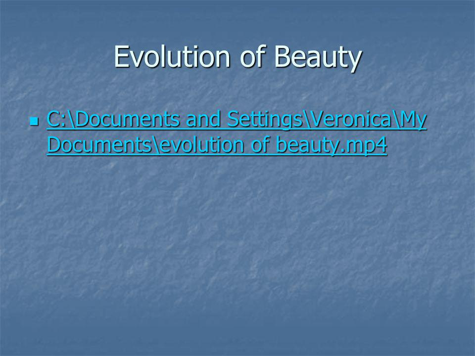 Evolution of Beauty C:\Documents and Settings\Veronica\My Documents\evolution of beauty.mp4 C:\Documents and Settings\Veronica\My Documents\evolution of beauty.mp4 C:\Documents and Settings\Veronica\My Documents\evolution of beauty.mp4 C:\Documents and Settings\Veronica\My Documents\evolution of beauty.mp4