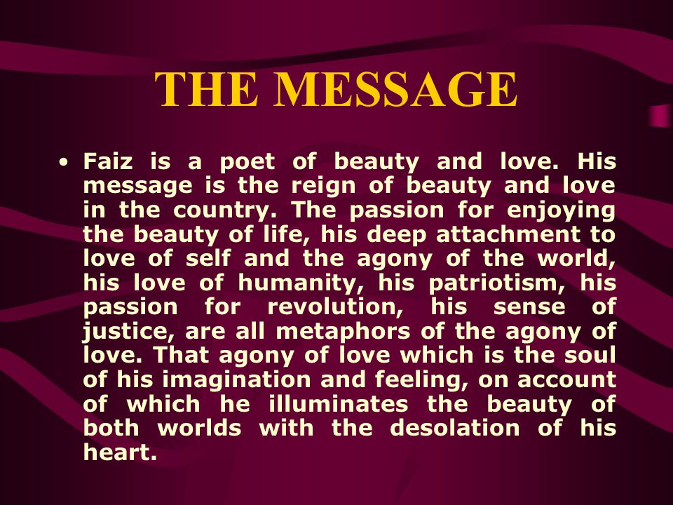 THE MESSAGE Faiz is a poet of beauty and love.