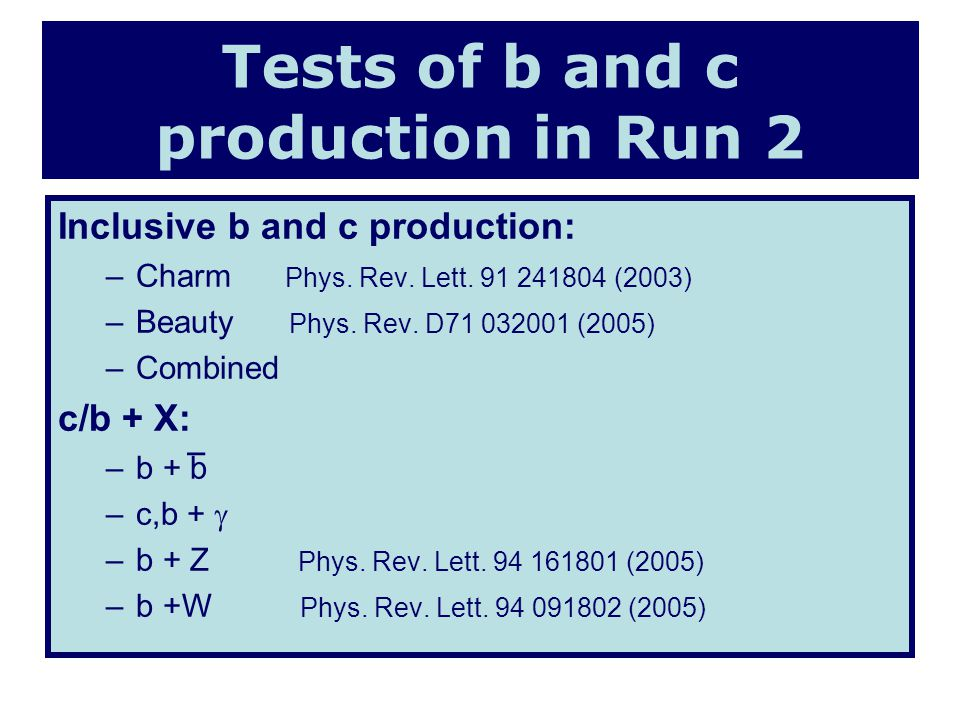 Tests of b and c production in Run 2 Inclusive b and c production: –Charm Phys.