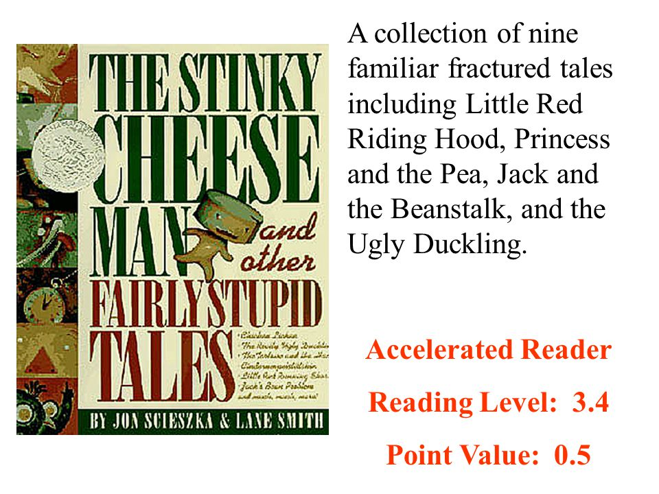 A collection of nine familiar fractured tales including Little Red Riding Hood, Princess and the Pea, Jack and the Beanstalk, and the Ugly Duckling.