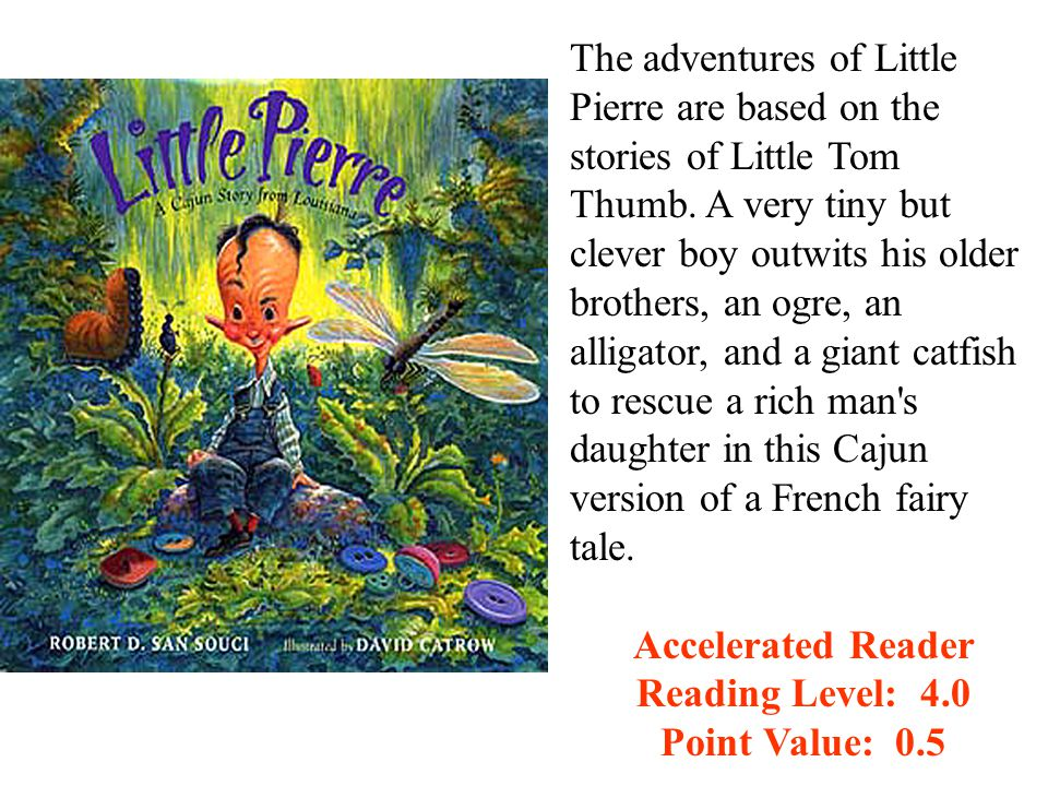 The adventures of Little Pierre are based on the stories of Little Tom Thumb.