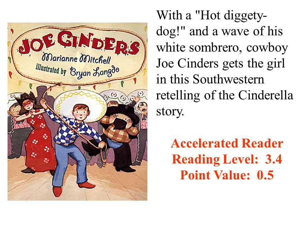 With a Hot diggety- dog! and a wave of his white sombrero, cowboy Joe Cinders gets the girl in this Southwestern retelling of the Cinderella story.