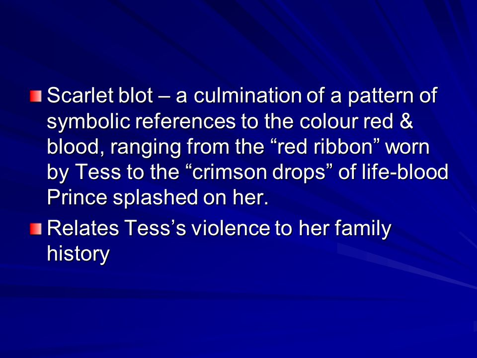 Scarlet blot – a culmination of a pattern of symbolic references to the colour red & blood, ranging from the red ribbon worn by Tess to the crimson drops of life-blood Prince splashed on her.