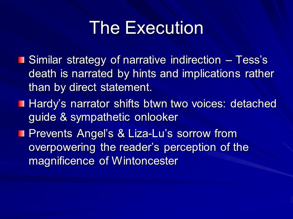 The Execution Similar strategy of narrative indirection – Tesss death is narrated by hints and implications rather than by direct statement.
