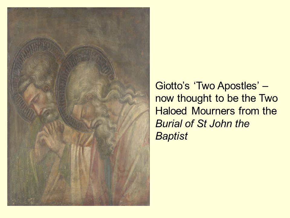 Giottos Two Apostles – now thought to be the Two Haloed Mourners from the Burial of St John the Baptist