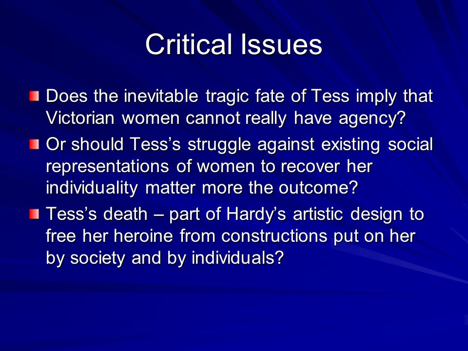 Critical Issues Does the inevitable tragic fate of Tess imply that Victorian women cannot really have agency.