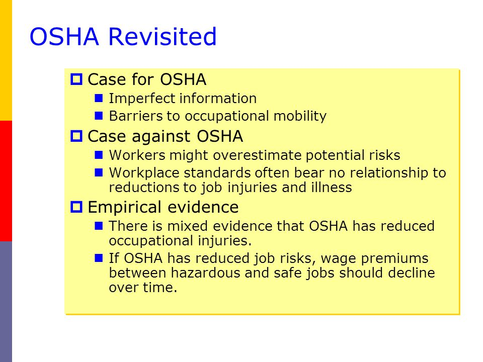 OSHA Revisited Case for OSHA Imperfect information Barriers to occupational mobility Case against OSHA Workers might overestimate potential risks Work