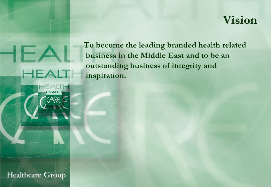 Healthcare Group Mission To provide and sell innovative range of unrivalled purity and effectiveness health and beauty related products and services to customers at profit in a way which is consistent with our ethics, values and responsibilities