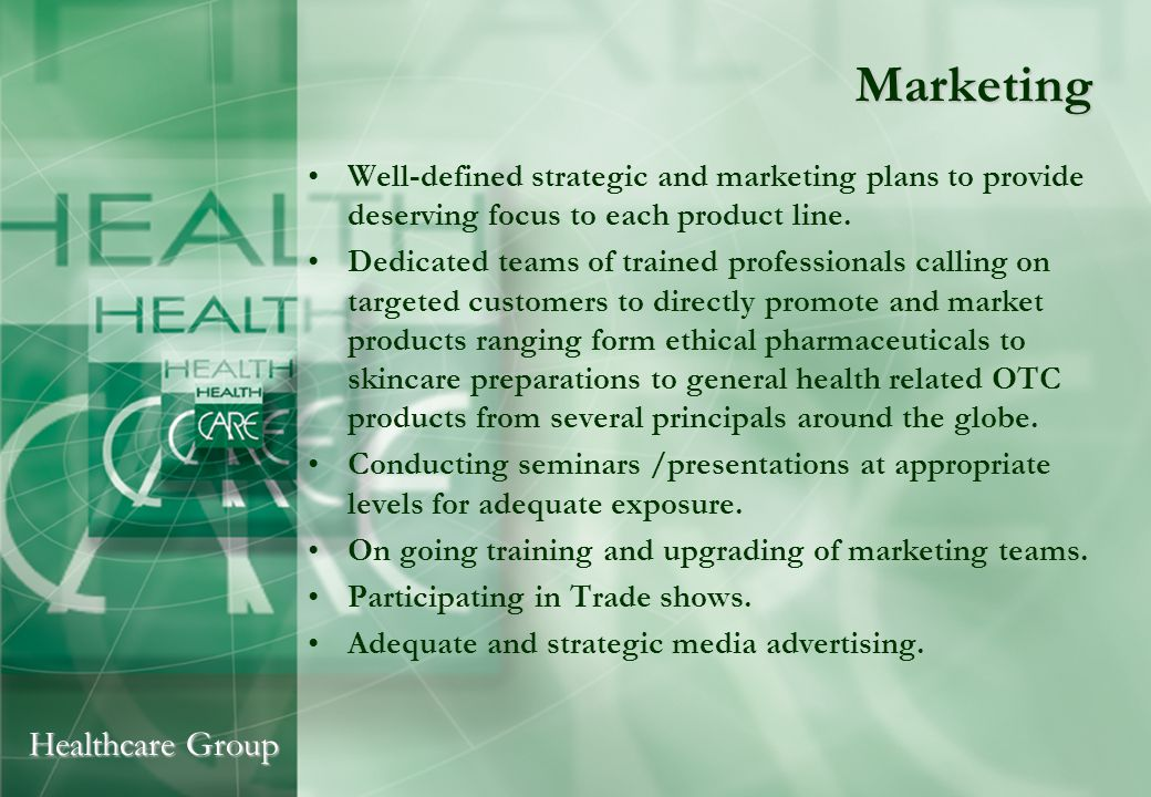 Healthcare Group Marketing Well-defined strategic and marketing plans to provide deserving focus to each product line.