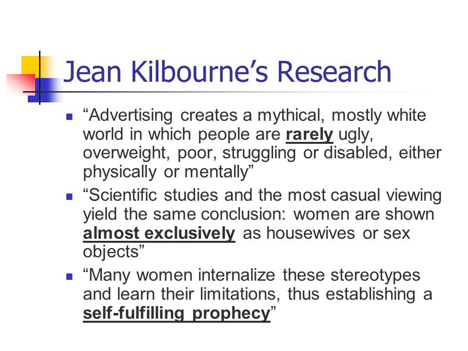 Jean Kilbournes Research Advertising creates a mythical, mostly white world in which people are rarely ugly, overweight, poor, struggling or disabled,