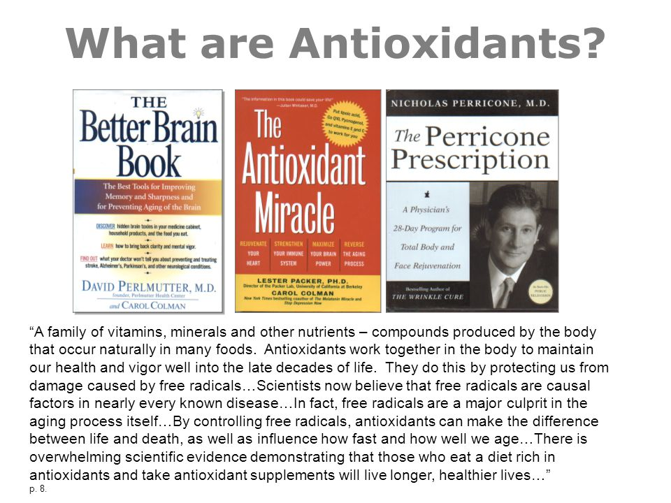 What are Antioxidants? A family of vitamins, minerals and other nutrients – compounds produced by the body that occur naturally in many foods. Antioxi