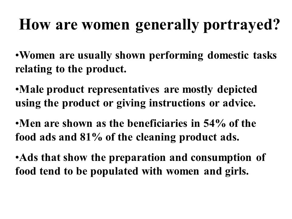 Women are usually shown performing domestic tasks relating to the product. Male product representatives are mostly depicted using the product or givin