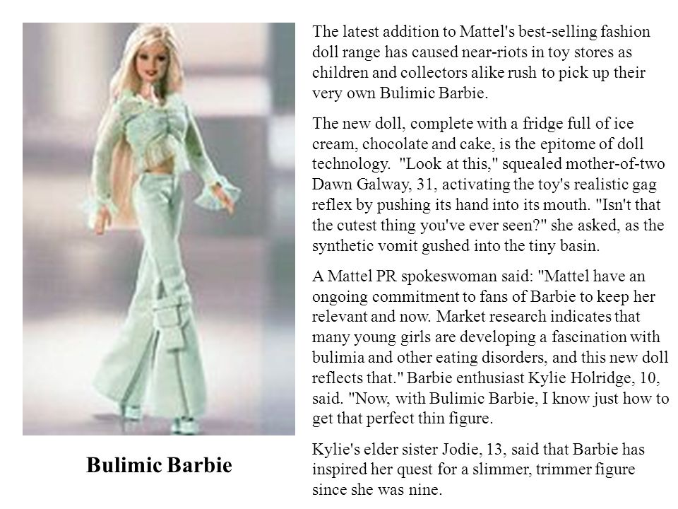 Bulimic Barbie The latest addition to Mattel's best-selling fashion doll range has caused near-riots in toy stores as children and collectors alike ru