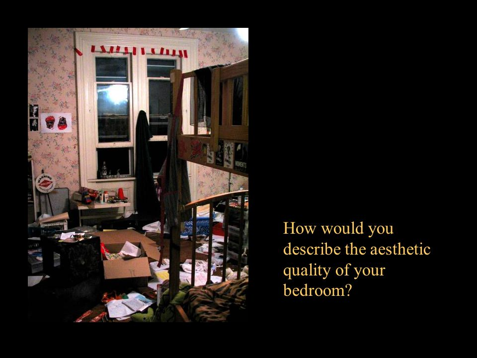 How would you describe the aesthetic quality of your bedroom