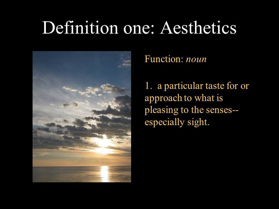 Definition one: Aesthetics Function: noun 1.