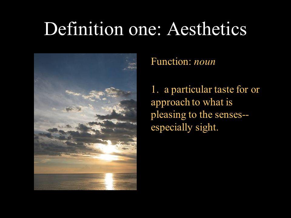 Definition Two: Aesthetics Function: noun 2.
