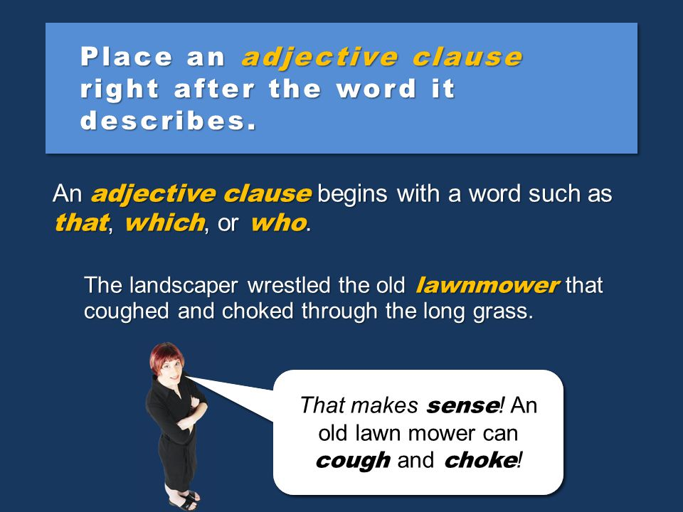 Place an adjective clause right after the word it describes.