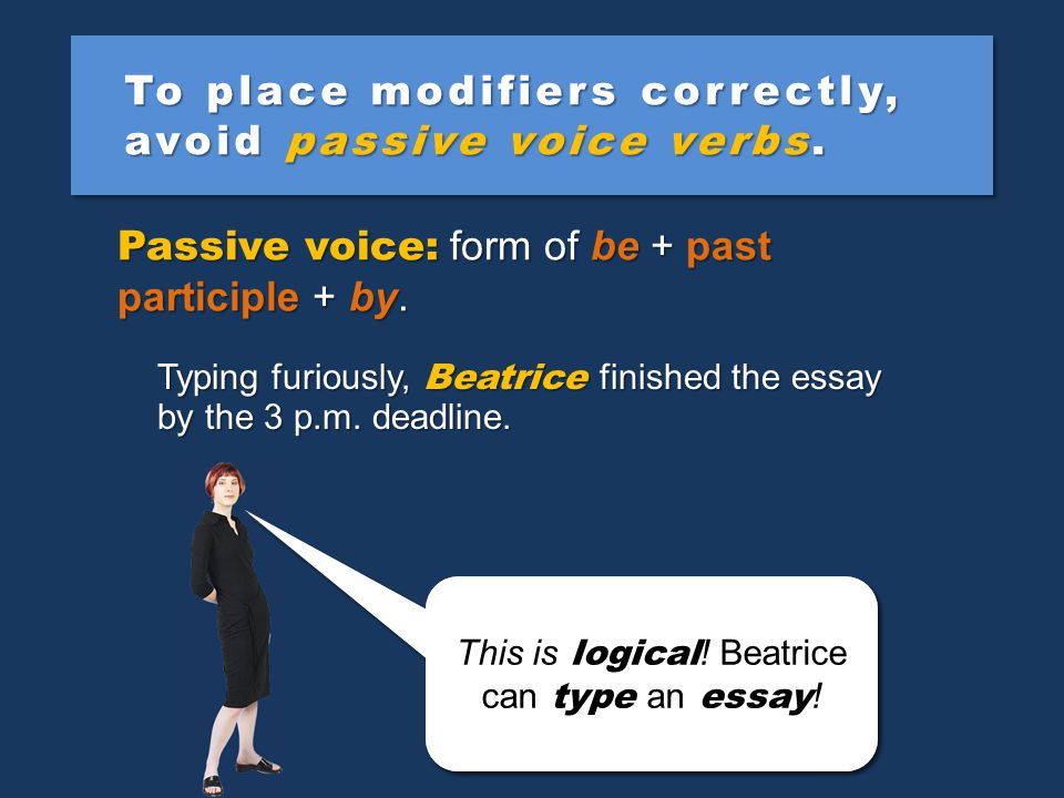 To place modifiers correctly, avoid passive voice verbs.