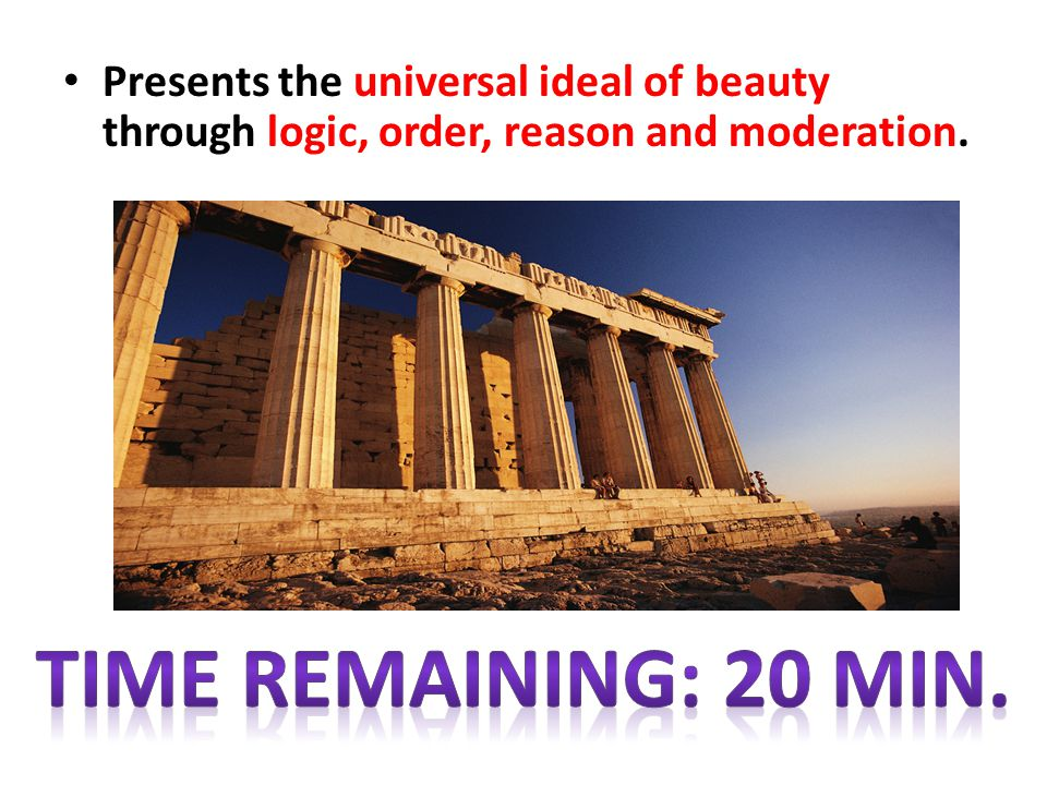 Time Remaining: Presents the universal ideal of beauty through logic, order, reason and moderation.