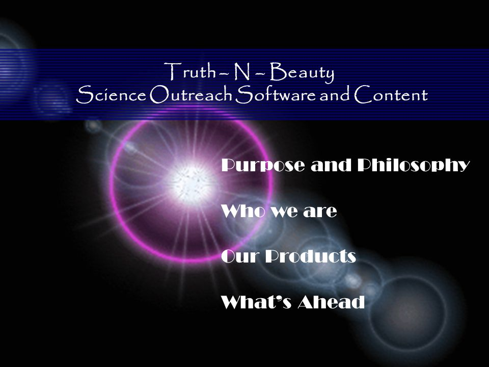 Truth – N – Beauty Science Outreach Software and Content Purpose and Philosophy Who we are Our Products Whats Ahead