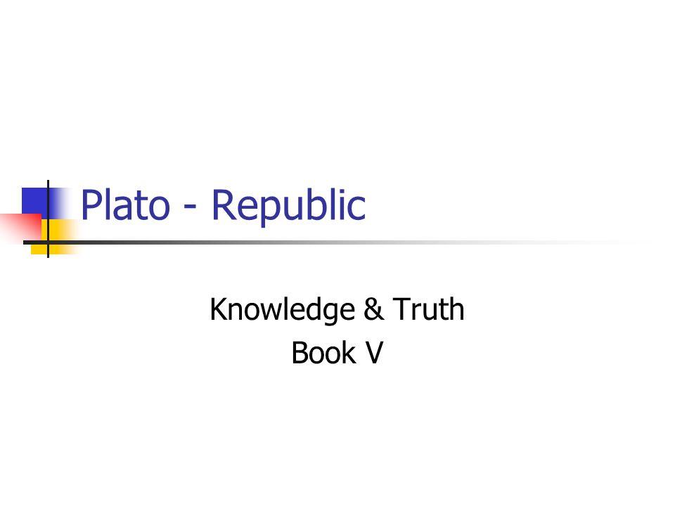 Plato - Republic Knowledge & Truth Book V