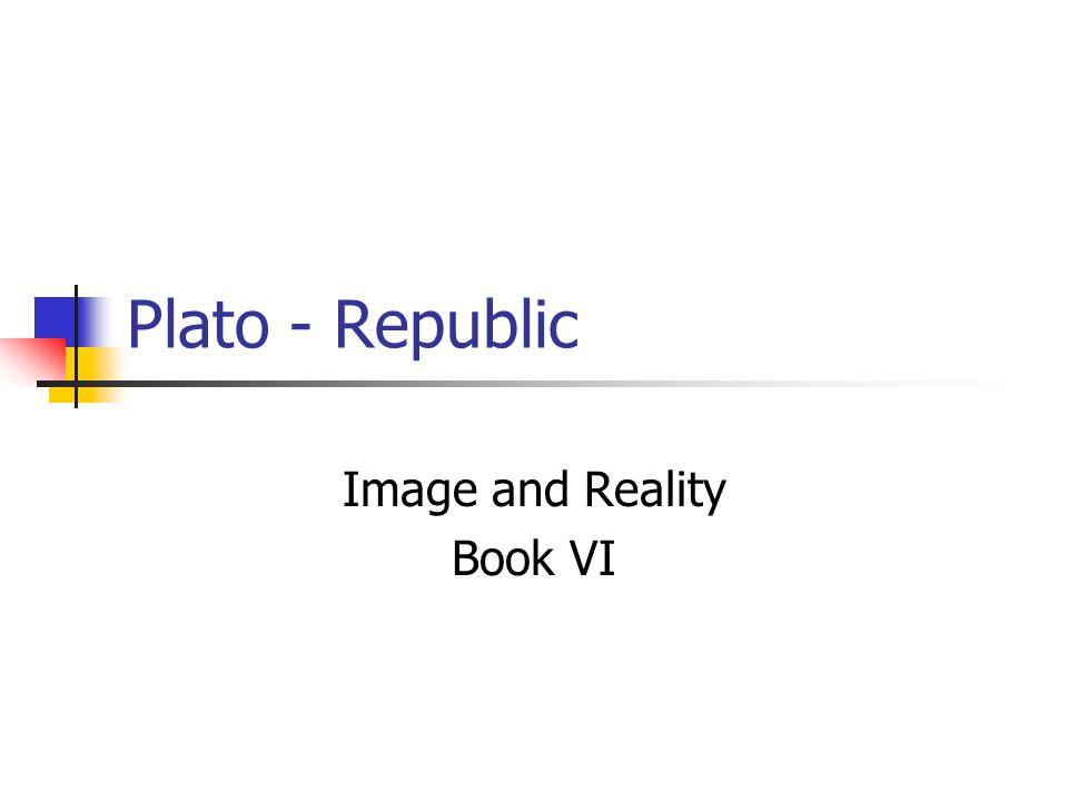 Plato - Republic Image and Reality Book VI