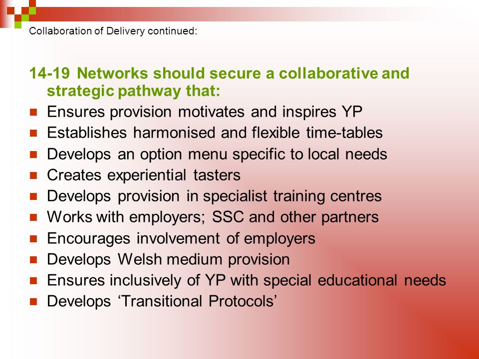 Collaboration of Delivery continued: 14-19 Networks should secure a collaborative and strategic pathway that: Ensures provision motivates and inspires