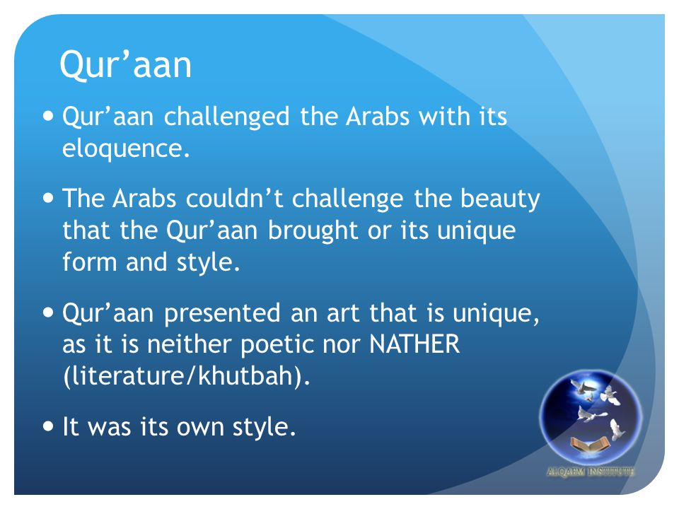 Quraan Quraan challenged the Arabs with its eloquence. The Arabs couldnt challenge the beauty that the Quraan brought or its unique form and style. Qu