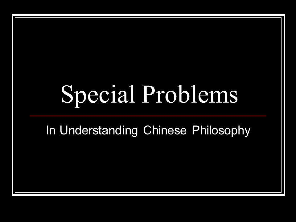 Special Problems In Understanding Chinese Philosophy
