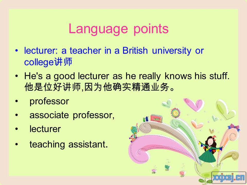 lecturer: a teacher in a British university or college He s a good lecturer as he really knows his stuff., professor associate professor, lecturer teaching assistant.