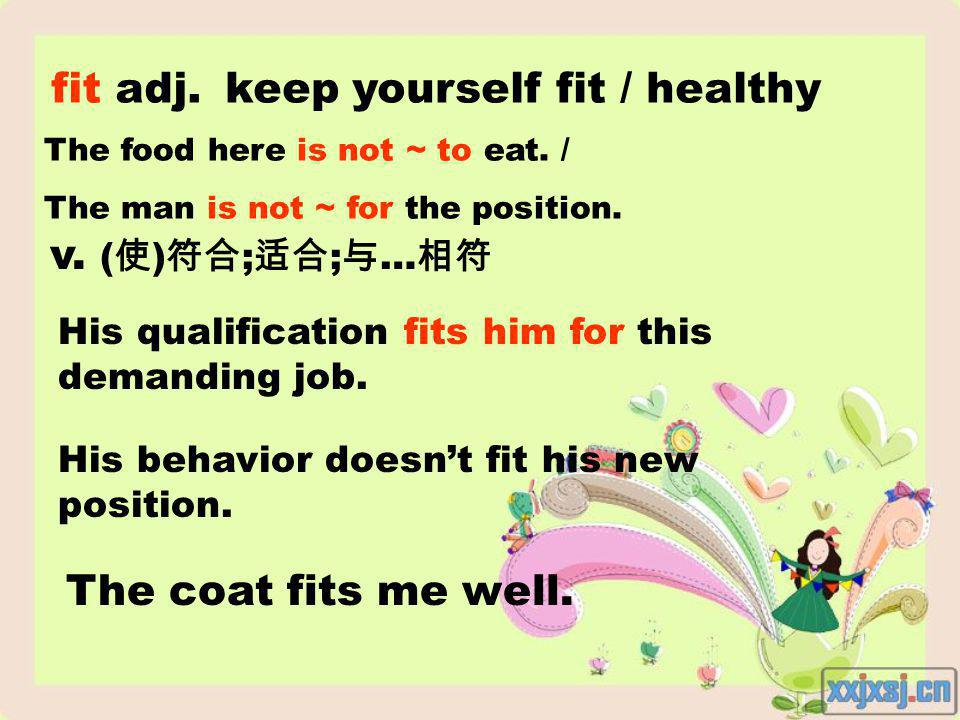 keep yourself fit / healthy His qualification fits him for this demanding job.