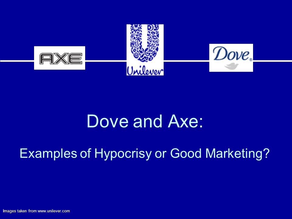 Dove and Axe: Examples of Hypocrisy or Good Marketing? Images taken from www.unilever.com
