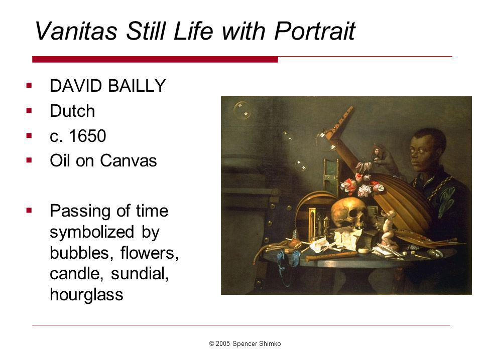 © 2005 Spencer Shimko Vanitas Still Life with Portrait DAVID BAILLY Dutch c.