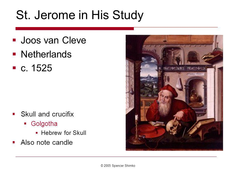 © 2005 Spencer Shimko St. Jerome in His Study Joos van Cleve Netherlands c.