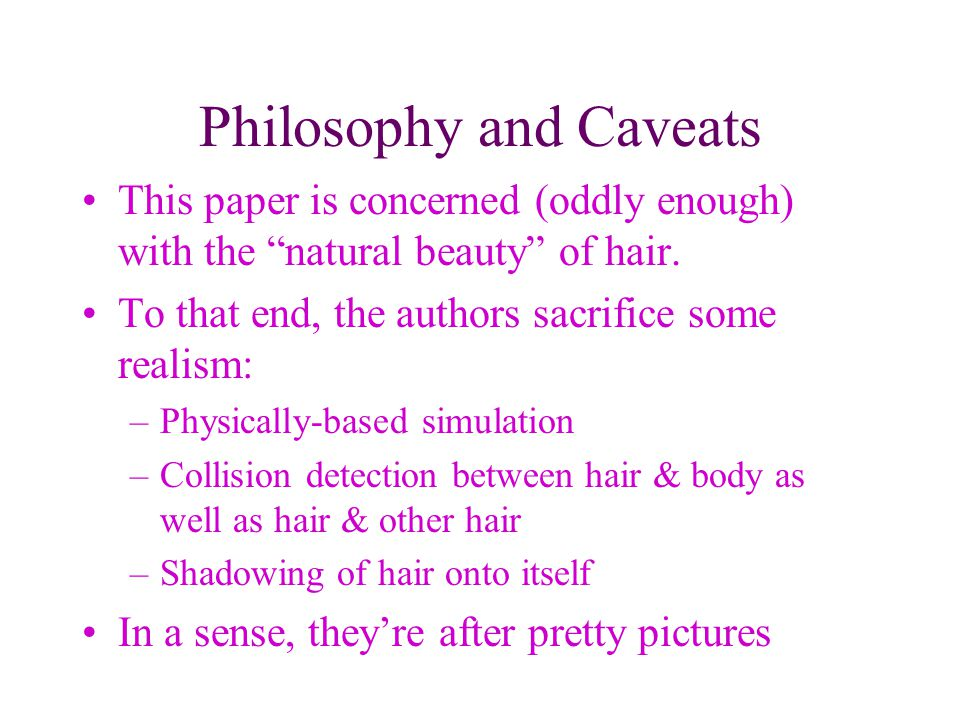 Philosophy and Caveats This paper is concerned (oddly enough) with the natural beauty of hair.